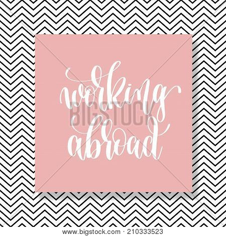 working abroad hand lettering motivation and inspiration positive quote poster on modern pink with black and white geometric background, calligraphy vector illustration