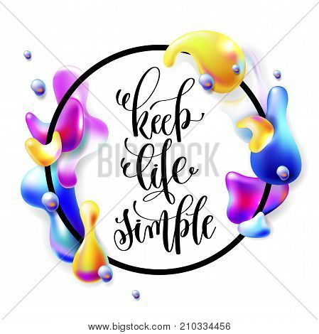 keep life simple hand lettering motivation and inspiration positive quote poster in a round frame with droplets of multi-colored plasma, calligraphy vector illustration