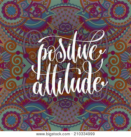 positive attitude hand lettering motivation and inspiration positive quote on floral paisley carpet pattern, calligraphy vector illustration