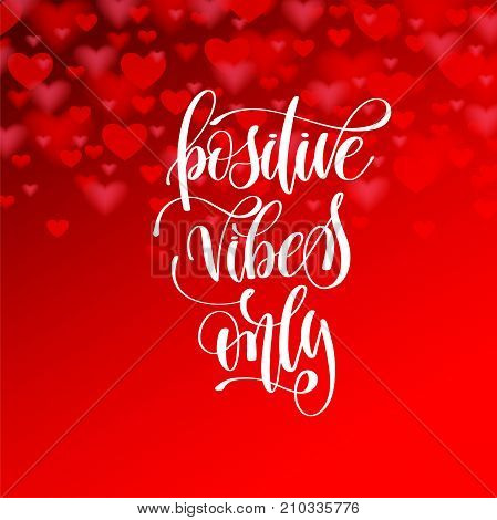 positive vibes only hand lettering motivation and inspiration positive quote poster on red background with hearts, calligraphy vector illustration