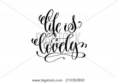life is lovely hand written lettering positive quote about life and love, calligraphy vector illustration