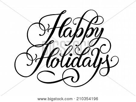 Happy holidays lettering. Season and holiday. Handwritten text, calligraphy. Can be used for greeting cards, posters, leaflets and brochure