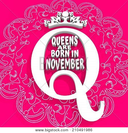 Vintage queen crown silhouette. Royal emblem with Q letter. Queens are born in november text. Motivation sentence. 3D rendering