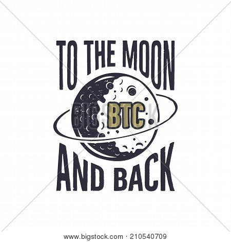 Funny Bitcoin concept of price change. BTC to the Moon and Back quote. Blockchain and digital assets label. Good for t shirt, tee design prints. Stock vector illustration isolated on white background.