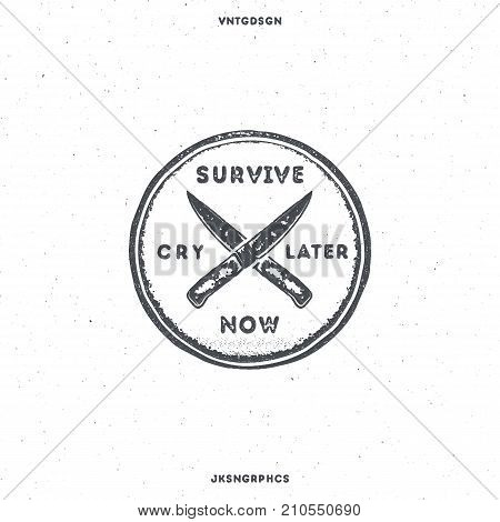 Vintage hand drawn survival badge and emblem. Hiking label. Outdoor inspirational logo. Typography retro style. Motivational quote. Survive now, cry later. For prints, t shirts. Stock vector isolated.