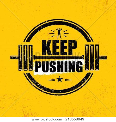 Keep Pushing. Inspiring Workout and Fitness Gym Motivation Quote Illustration Sign. Creative Strong Sport Vector Rough Typography Grunge Wallpaper Poster Concept