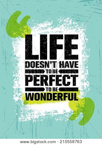 Life Does Not Have To Be Perfect To Be Wonderful. Inspiring Creative Motivation Quote Poster Template. Vector Typography Banner Design Concept On Grunge Texture Rough Background