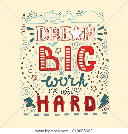 Dream Big Work Hard. Lettering poster with motivational and anspirational quote. Stock vector
