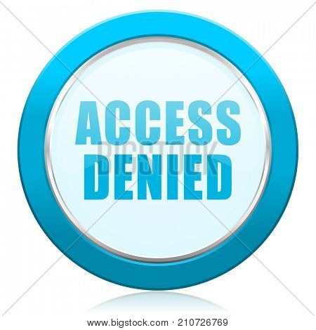 Access denied blue chrome silver metallic border web icon. Round button for internet and mobile phone application designers.