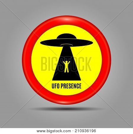 Round red sign and an image Ufo Presence. Vector Illustration. Humorous danger road signs for UFO aliens abduction theme