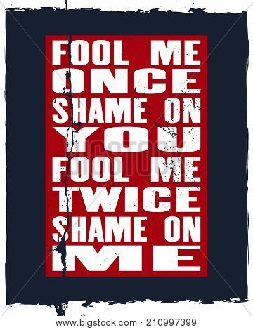 Inspiring motivation quote with text Fool Me Once Shame On You Fool Me Twice Shame On Me. Vector typography poster and t-shirt design concept. Distressed old metal sign texture.