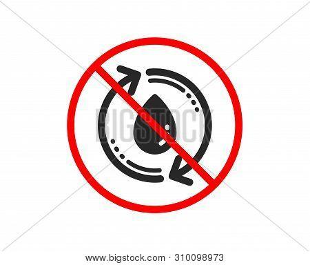 No Or Stop. Water Drop Icon. Recycle Clean Aqua Sign. Refill Liquid Symbol. Prohibited Ban Stop Symb