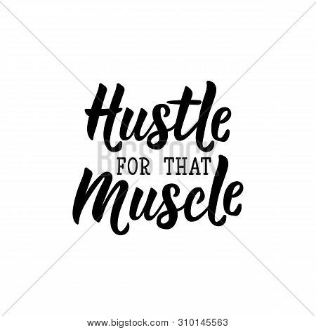 Hustle For That Muscle.lettering. Vector Illustration. Perfect Design For Greeting Cards, Posters, T