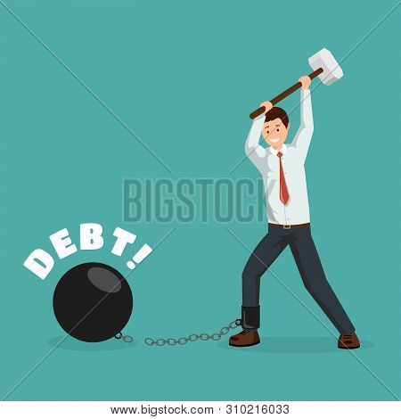 poster of Paying debt metaphor vector poster template. Cartoon man breaking financial chains with sledge hammer. Happy debtor, businessman paying off debts, taxes, bank loans flat character