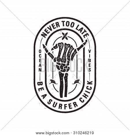 Vintage Surf Logo Print Design With Skeleton Bones Hand For T-shirt. Never Too Late Be A Surfer Chic
