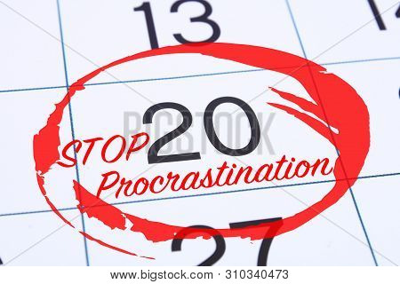 Procrastination, delay and urgency concept. Calendar with the date marked with a red marker stop procrastination. poster