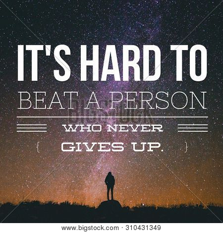 Quote About Life. It's Hard To Beat A Person Who Never Gives Up.inspirational Quote. Best Motivation