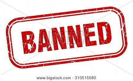 Banned Stamp. Banned Square Grunge Sign. Banned