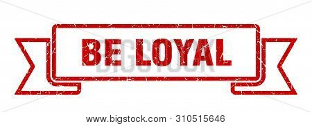 Be Loyal Grunge Ribbon. Be Loyal Sign. Be Loyal Banner