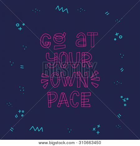 Go At Your Own Pace Hand Lettering Inscription. Neon-like Block Letters On Dark Background. Inspirat