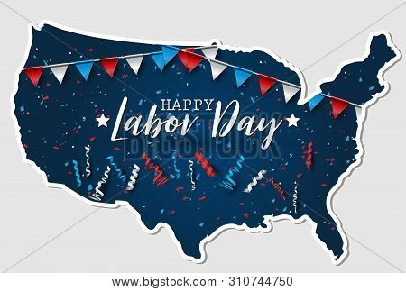 Happy Labor Day. Usa County Shape With Blue, Red, And White National Flag Colors Bunting, Confetti,