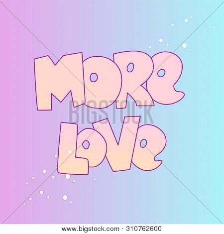 Cute Cartoon Love Concept. Love Lettering More Love And Stars, Isolated On Colored Gradient. Love Ic