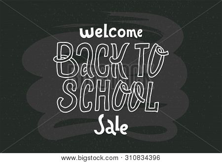Welcome Back To School Sale - Doodles Lettering Quote On Black Chalkboard. Hand Drawn Logo Phrase. G