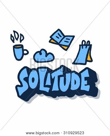 Solitude Hand Drawn Lettering With Decoration Isolated On White Background. Vector Of Loneliness. Ph