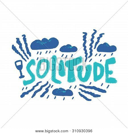 Solitude Hand Drawn Lettering With Rain Clouds, Wine Glass And Decoration. Vector Concept Of Lonelin