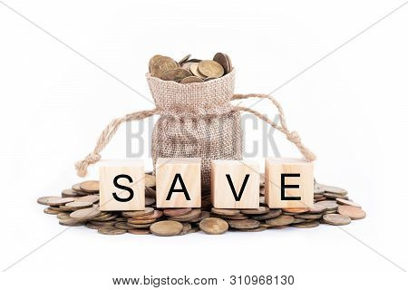 Save Word On Blocks Of Wooden. Money Bags And Coins On White Background.time To Invest, Time Value F