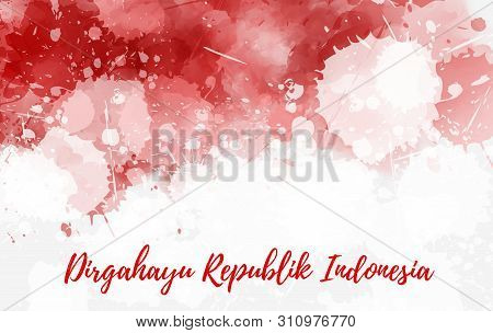Indonesia Independence Day Background. Dirgahayu Republik Indonesia. Abstract  Watercolor Grunge Fla