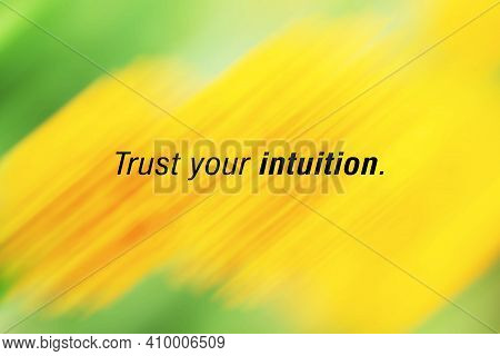 Trust Your Intuition. Inspirational Motivational Words On Abstract Yellow Green Background. Follow Y