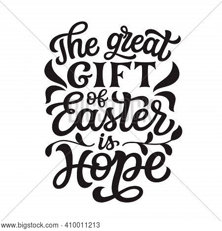 The Great Gift Of Easter Is Hope. Hand Lettering Quote Isolated On White Background. Vector Typograp