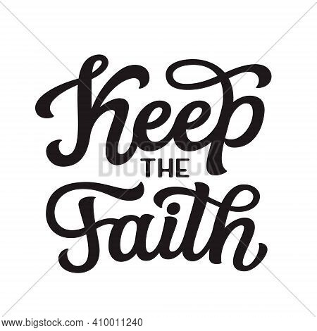 Keep The Faith. Hand Lettering Quote Isolated On White Background. Vector Typography For Easter Deco