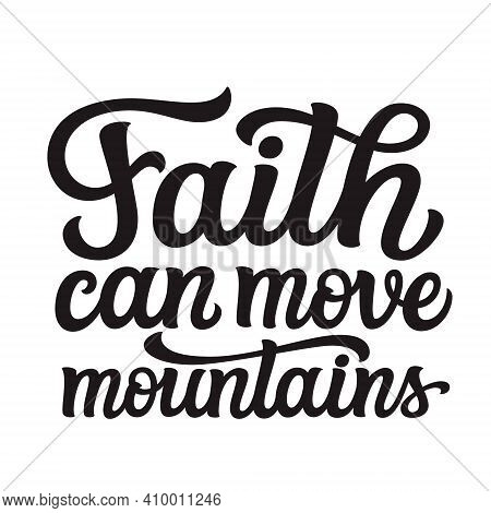 Faith Can Move Mountains. Hand Lettering Quote Isolated On White Background. Vector Typography For E
