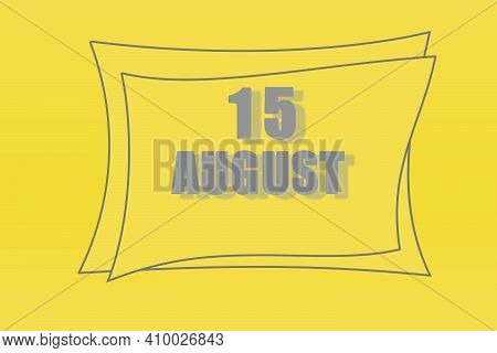 Calendar Date In A Frame On A Refreshing Yellow Background In Absolutely Gray Color. August 15 Is Th