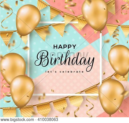 Happy Birthday Background With Frame. Greeting Card, Poster Template, Party Invitation Layout. Vecto