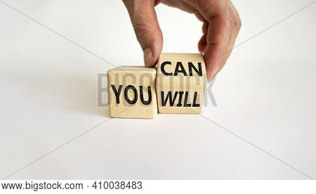 You Can And Will Symbol. Businessman Turns Cubes And Changes Words You Can To You Will. Beautiful Wh