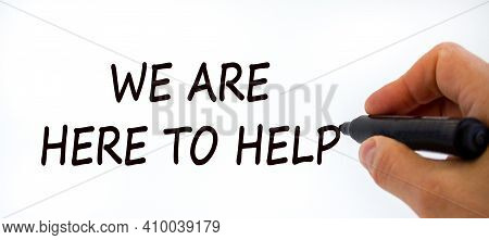 Support Symbol. Businessman Writing 'we Are Here To Help', Isolated On Beautiful White Background. B