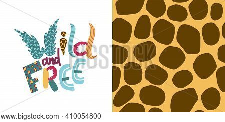 Wild And Free - Concept Modern Lettering. Colorful Poster With Wild Animals Elements - Giraffe, Leop