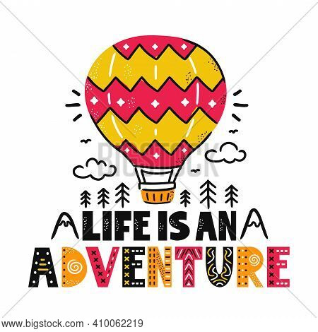 Life Is An Adventure Slogan. Air Ballon, Mountains And Trees. Vector Scandinavian Cartoon Illustrati