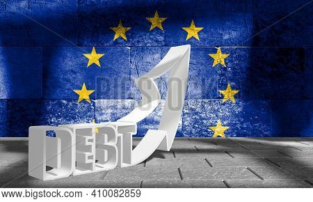 National Debt Concept Illustration. Flag Of European Union. 3d Rendering. Debt Word On Concrete Wall