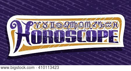 Vector Logo For Horoscope, Collection Of 12 Decorative Astrology Symbols With Hand Written Zodiac Si