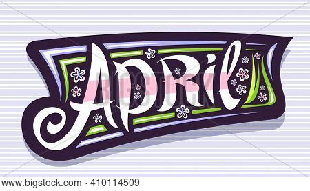 Vector Banner For April, Badge With Curly Calligraphic Font, Decorative Stripes And Illustration Of