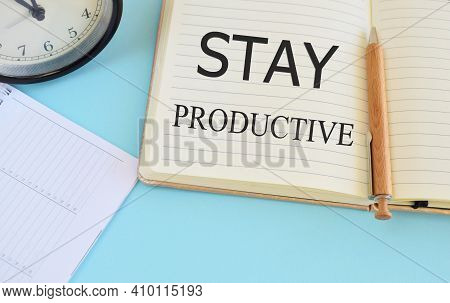 Stay Productive Motivation Quote Written In Notebook. Business Concept For Concentration Efficiency