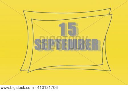 Calendar Date In A Frame On A Refreshing Yellow Background In Absolutely Gray Color. September 15 Is