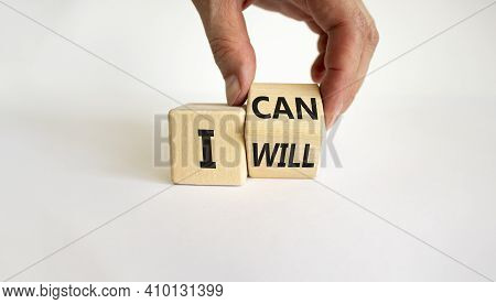 I Can And Will Symbol. Businessman Turns Cubes And Changes Words I Can To I Will. Beautiful White Ba
