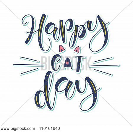 Happy Cat Day - Multicolored Vector Illustration Isolated On White Background, Calligraphy With Dood