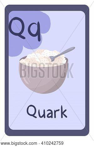 Colorful Abc Education Flash Card, Letter Q - Quark, Fermented Milk Product. Alphabet Vector Illustr