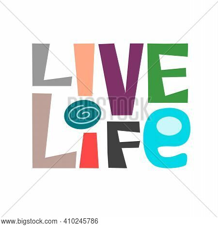 Live Live , Affirmation Quote Vector Colourful Letters. Confidence Building Words, Phrase For  Perso